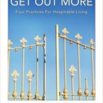 You Need To Get Out More: Four Practices for Hospitable Living